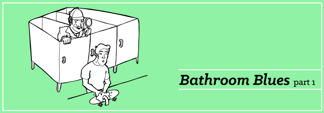 Bathroom Blues, part 1